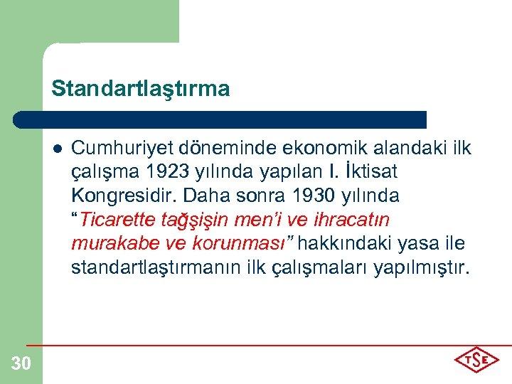 Standartlaştırma l 30 Cumhuriyet döneminde ekonomik alandaki ilk çalışma 1923 yılında yapılan I. İktisat