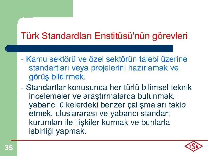 Türk Standardları Enstitüsü'nün görevleri - Kamu sektörü ve özel sektörün talebi üzerine standartları veya