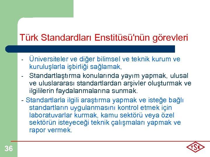 Türk Standardları Enstitüsü'nün görevleri Üniversiteler ve diğer bilimsel ve teknik kurum ve kuruluşlarla işbirliği