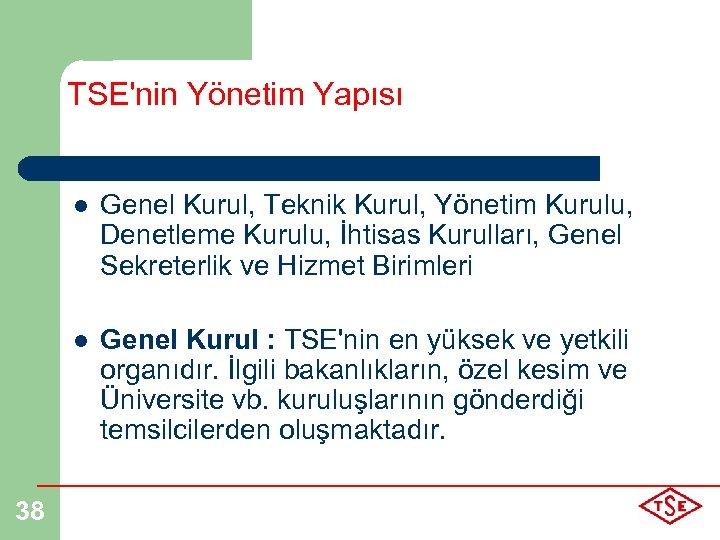 TSE'nin Yönetim Yapısı l l 38 Genel Kurul, Teknik Kurul, Yönetim Kurulu, Denetleme Kurulu,