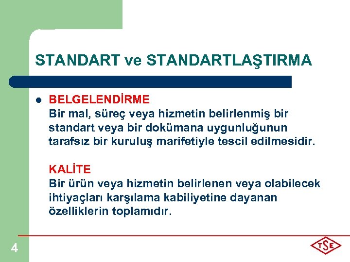 STANDART ve STANDARTLAŞTIRMA l BELGELENDİRME Bir mal, süreç veya hizmetin belirlenmiş bir standart veya