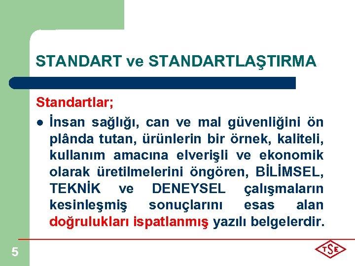 STANDART ve STANDARTLAŞTIRMA Standartlar; l İnsan sağlığı, can ve mal güvenliğini ön plânda tutan,