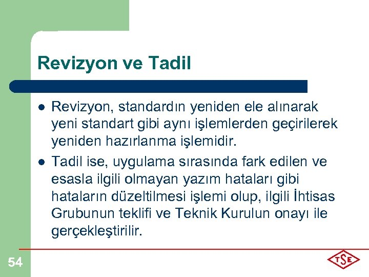 Revizyon ve Tadil l l 54 Revizyon, standardın yeniden ele alınarak yeni standart gibi