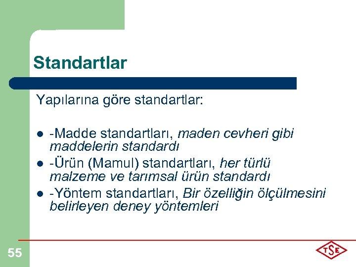 Standartlar Yapılarına göre standartlar: l l l 55 -Madde standartları, maden cevheri gibi maddelerin