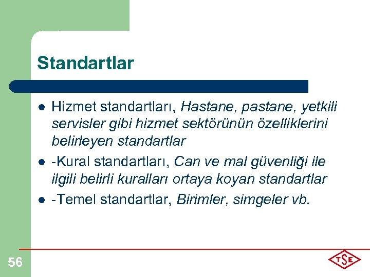Standartlar l l l 56 Hizmet standartları, Hastane, pastane, yetkili servisler gibi hizmet sektörünün