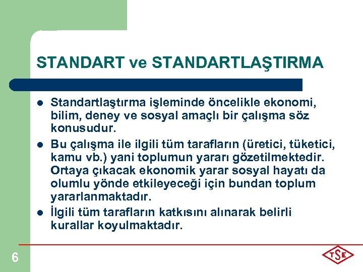 STANDART ve STANDARTLAŞTIRMA l l l 6 Standartlaştırma işleminde öncelikle ekonomi, bilim, deney ve