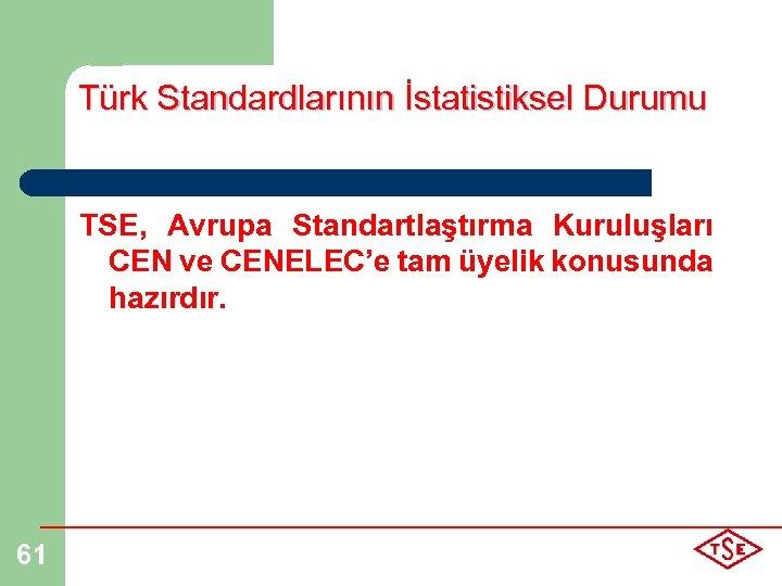 Türk Standardlarının İstatistiksel Durumu TSE, Avrupa Standartlaştırma Kuruluşları CEN ve CENELEC'e tam üyelik konusunda