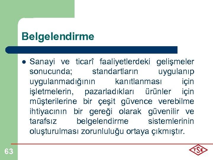 Belgelendirme l 63 Sanayi ve ticarî faaliyetlerdeki gelişmeler sonucunda; standartların uygulanıp uygulanmadığının kanıtlanması için