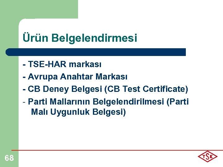 Ürün Belgelendirmesi - TSE-HAR markası - Avrupa Anahtar Markası - CB Deney Belgesi (CB