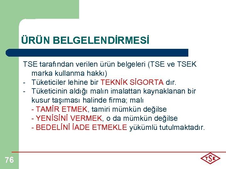 ÜRÜN BELGELENDİRMESİ TSE tarafından verilen ürün belgeleri (TSE ve TSEK marka kullanma hakkı) -
