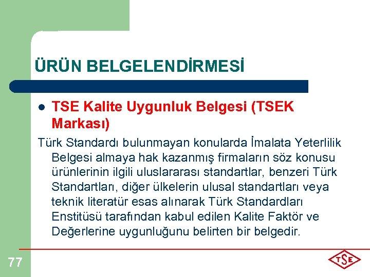 ÜRÜN BELGELENDİRMESİ l TSE Kalite Uygunluk Belgesi (TSEK Markası) Türk Standardı bulunmayan konularda İmalata