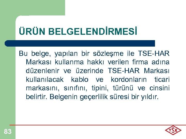 ÜRÜN BELGELENDİRMESİ Bu belge, yapılan bir sözleşme ile TSE-HAR Markası kullanma hakkı verilen firma