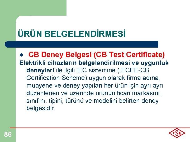 ÜRÜN BELGELENDİRMESİ l CB Deney Belgesi (CB Test Certificate) Elektrikli cihazların belgelendirilmesi ve uygunluk