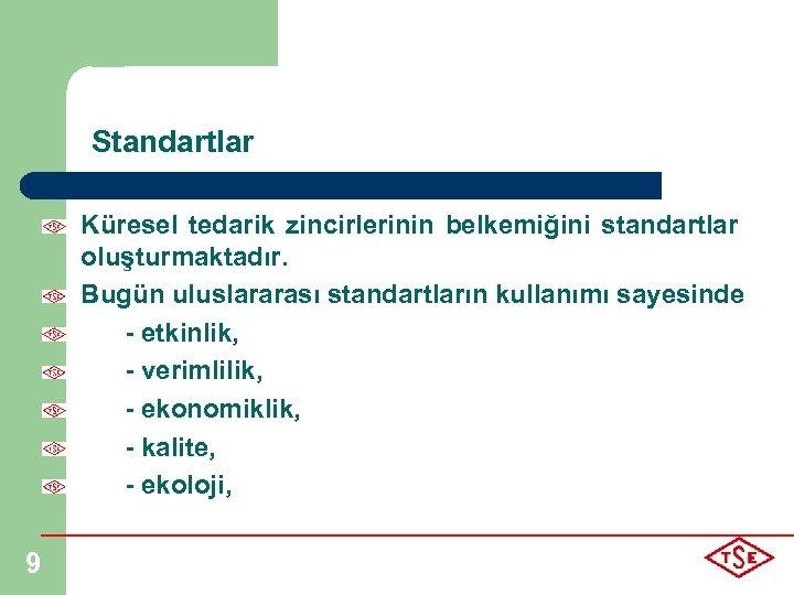 Standartlar Küresel tedarik zincirlerinin belkemiğini standartlar oluşturmaktadır. Bugün uluslararası standartların kullanımı sayesinde - etkinlik,