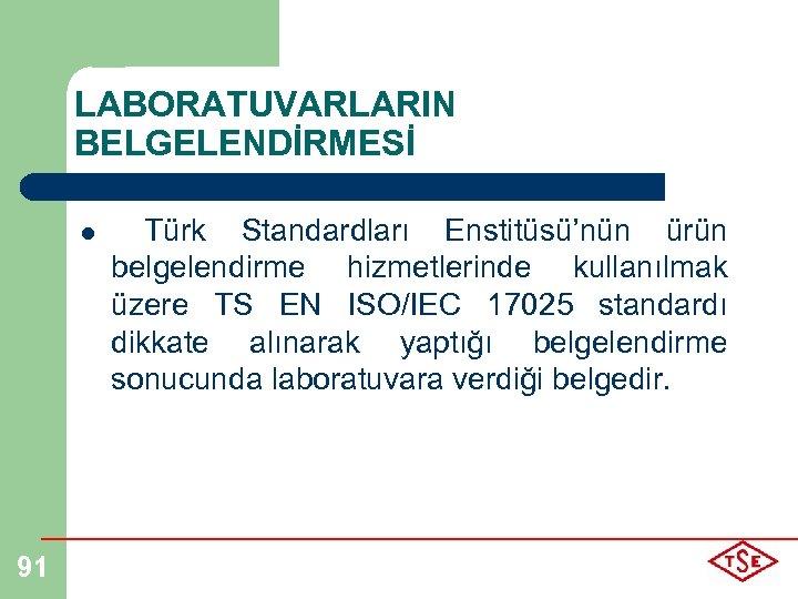 LABORATUVARLARIN BELGELENDİRMESİ l Türk Standardları Enstitüsü'nün ürün belgelendirme hizmetlerinde kullanılmak üzere TS EN ISO/IEC