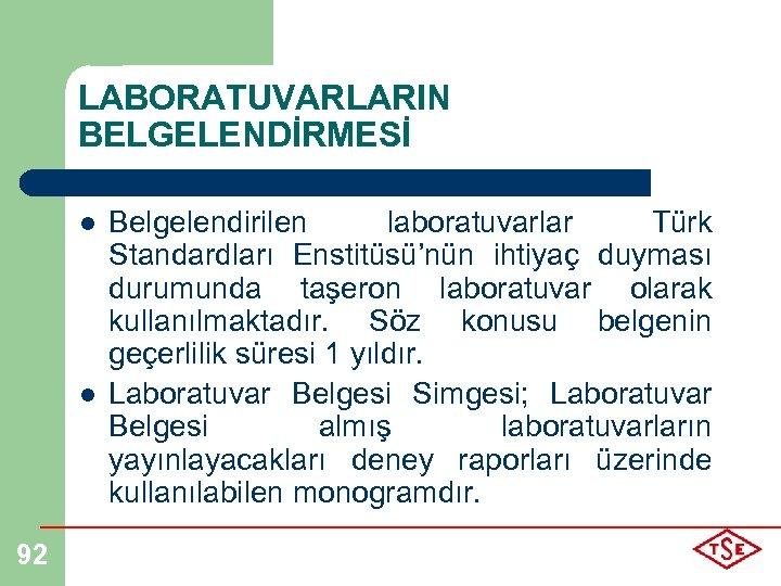 LABORATUVARLARIN BELGELENDİRMESİ l l 92 Belgelendirilen laboratuvarlar Türk Standardları Enstitüsü'nün ihtiyaç duyması durumunda taşeron