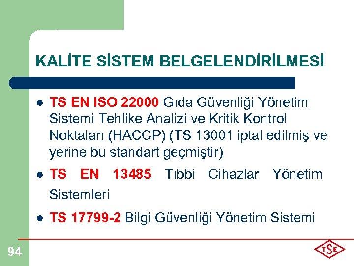 KALİTE SİSTEM BELGELENDİRİLMESİ l l TS EN 13485 Tıbbi Cihazlar Yönetim Sistemleri l 94