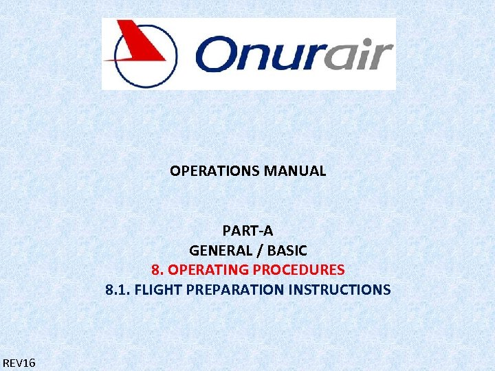 OPERATIONS MANUAL PART-A GENERAL / BASIC 8. OPERATING PROCEDURES 8. 1. FLIGHT PREPARATION INSTRUCTIONS