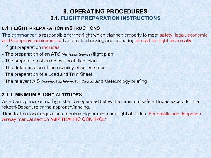 8. OPERATING PROCEDURES 8. 1. FLIGHT PREPARATION INSTRUCTIONS The commander is responsible for the