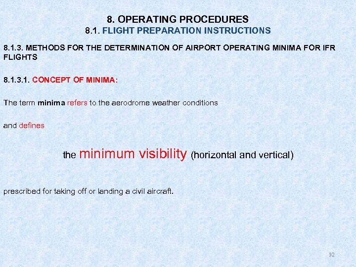 8. OPERATING PROCEDURES 8. 1. FLIGHT PREPARATION INSTRUCTIONS 8. 1. 3. METHODS FOR THE