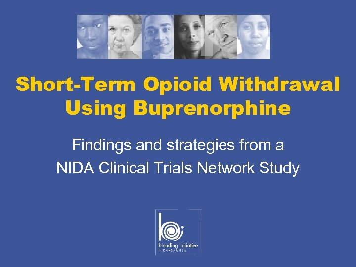 Short-Term Opioid Withdrawal Using Buprenorphine Findings and strategies from a NIDA Clinical Trials Network