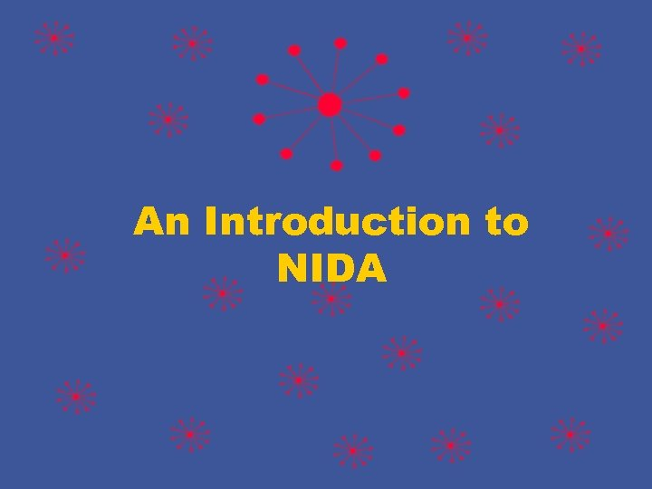 An Introduction to NIDA