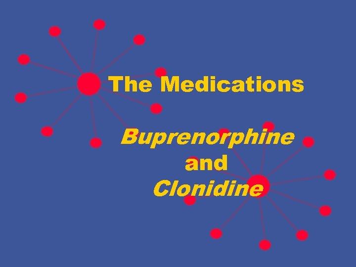 The Medications Buprenorphine and Clonidine