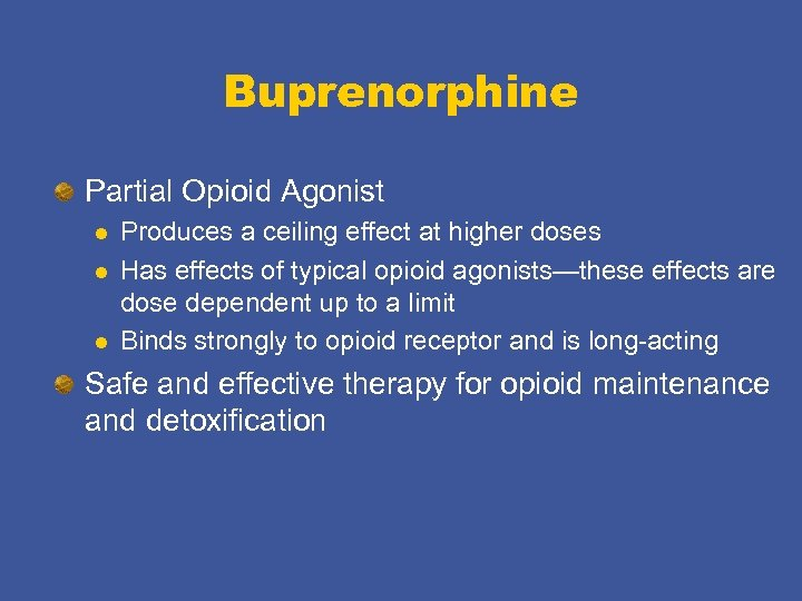 Buprenorphine Partial Opioid Agonist l l l Produces a ceiling effect at higher doses