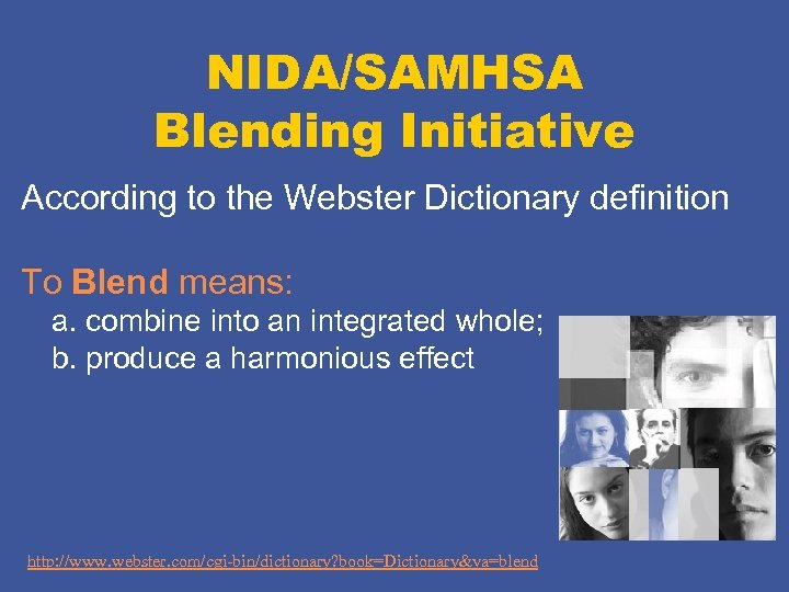 NIDA/SAMHSA Blending Initiative According to the Webster Dictionary definition To Blend means: a. combine
