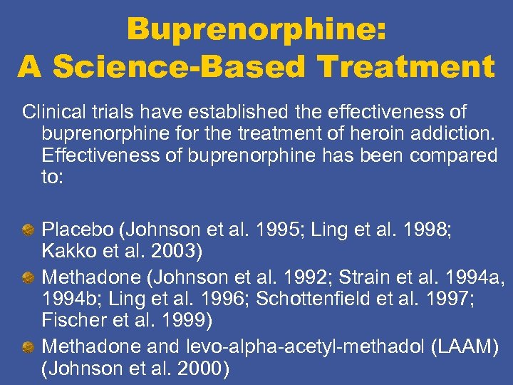 Buprenorphine: A Science-Based Treatment Clinical trials have established the effectiveness of buprenorphine for the