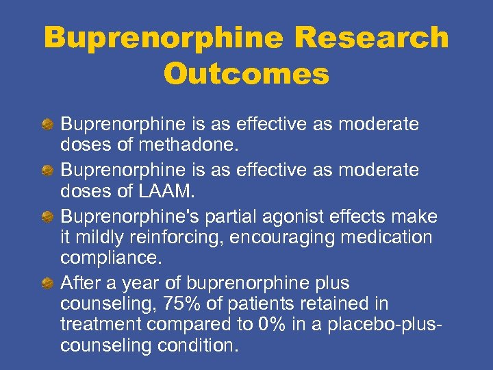 Buprenorphine Research Outcomes Buprenorphine is as effective as moderate doses of methadone. Buprenorphine is