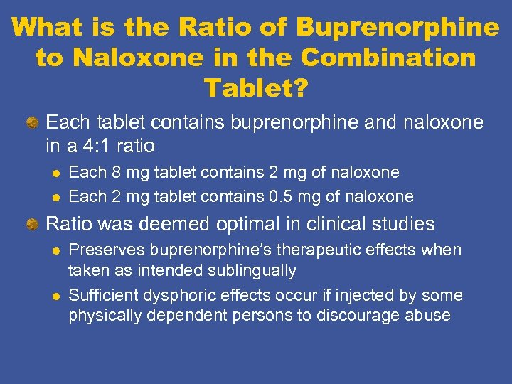 What is the Ratio of Buprenorphine to Naloxone in the Combination Tablet? Each tablet