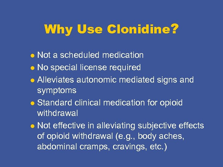 Why Use Clonidine? Not a scheduled medication l No special license required l Alleviates