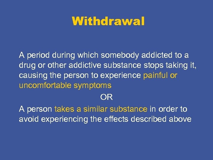 Withdrawal A period during which somebody addicted to a drug or other addictive substance
