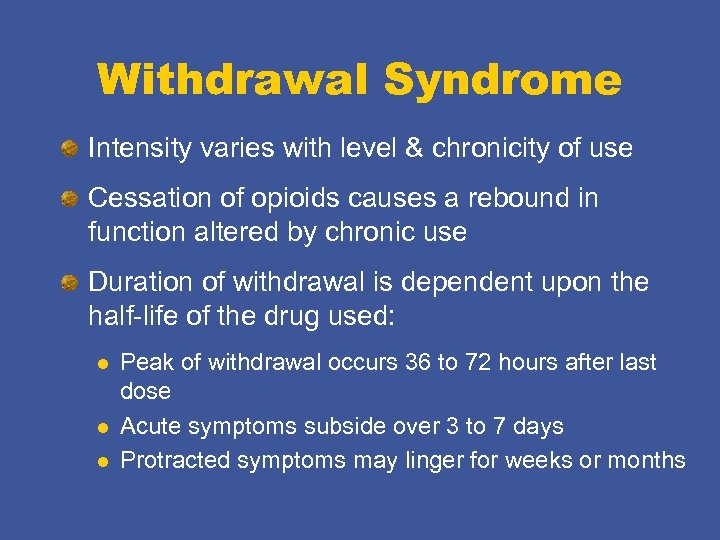 Withdrawal Syndrome Intensity varies with level & chronicity of use Cessation of opioids causes