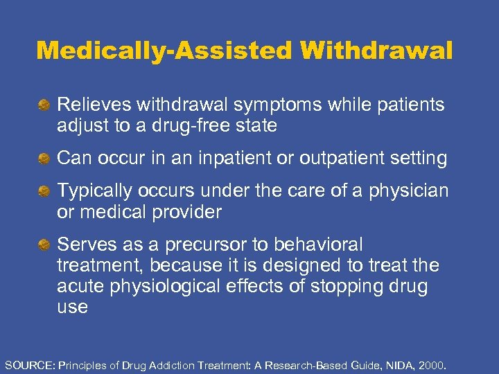 Medically-Assisted Withdrawal Relieves withdrawal symptoms while patients adjust to a drug-free state Can occur