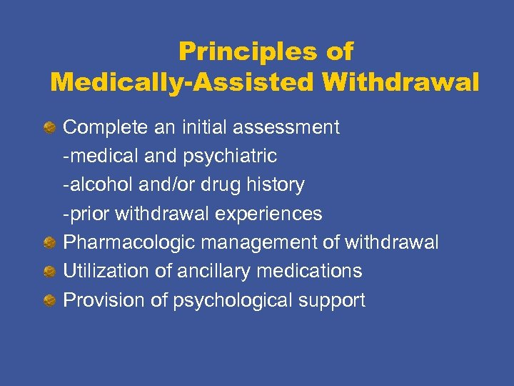 Principles of Medically-Assisted Withdrawal Complete an initial assessment -medical and psychiatric -alcohol and/or drug