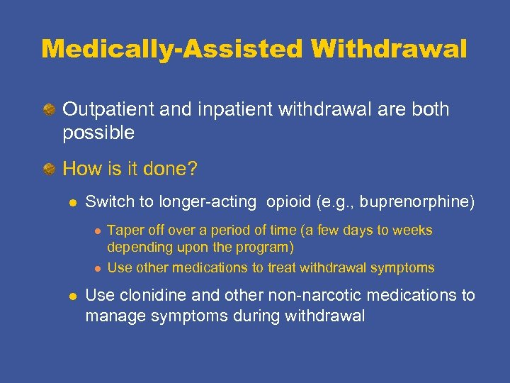 Medically-Assisted Withdrawal Outpatient and inpatient withdrawal are both possible How is it done? l