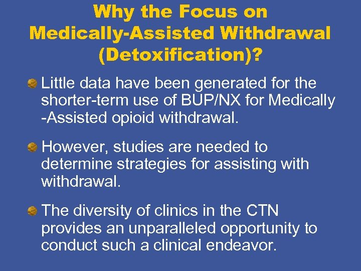 Why the Focus on Medically-Assisted Withdrawal (Detoxification)? Little data have been generated for the