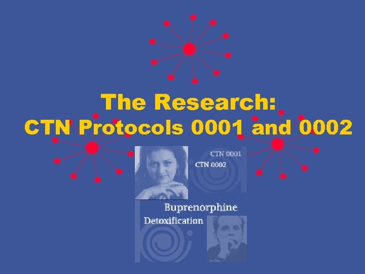 The Research: CTN Protocols 0001 and 0002