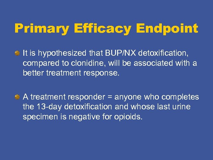 Primary Efficacy Endpoint It is hypothesized that BUP/NX detoxification, compared to clonidine, will be