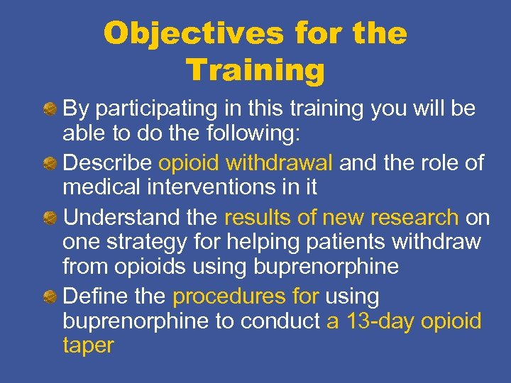 Objectives for the Training By participating in this training you will be able to
