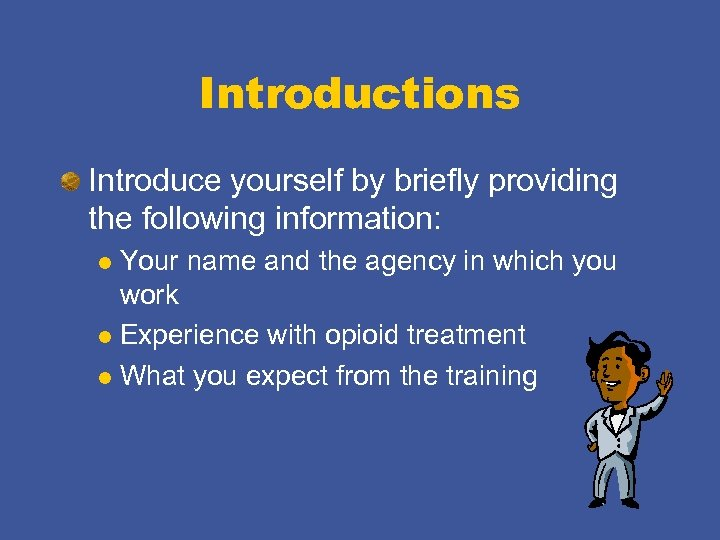 Introductions Introduce yourself by briefly providing the following information: Your name and the agency