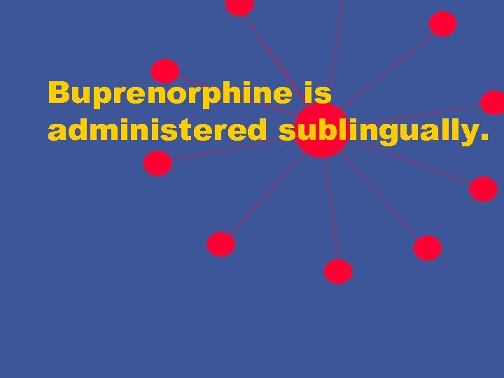 Buprenorphine is administered sublingually.