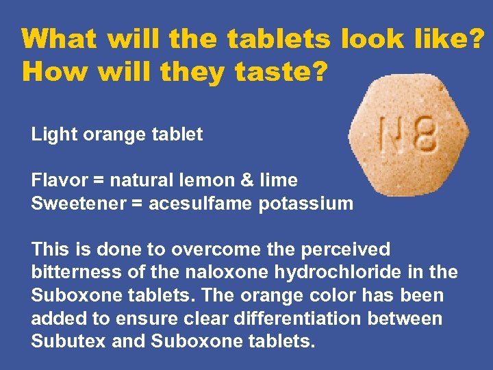 What will the tablets look like? How will they taste? Light orange tablet Flavor