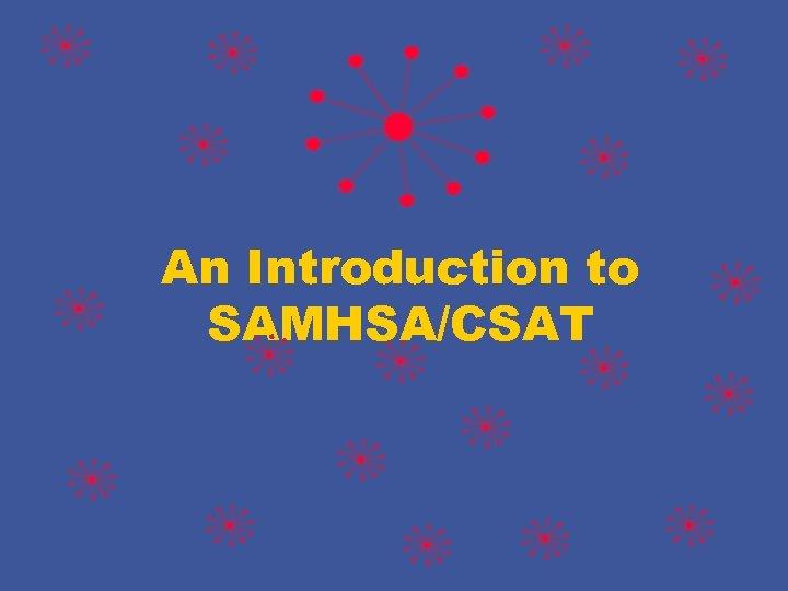 An Introduction to SAMHSA/CSAT