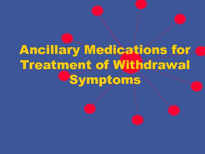 Ancillary Medications for Treatment of Withdrawal Symptoms