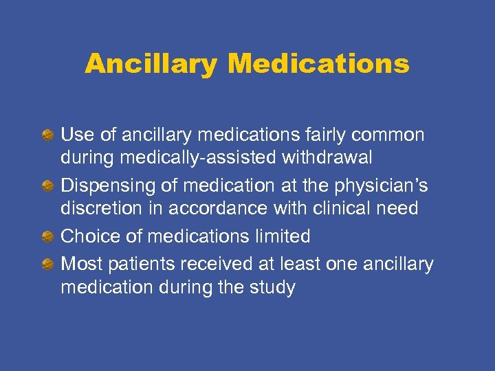 Ancillary Medications Use of ancillary medications fairly common during medically-assisted withdrawal Dispensing of medication