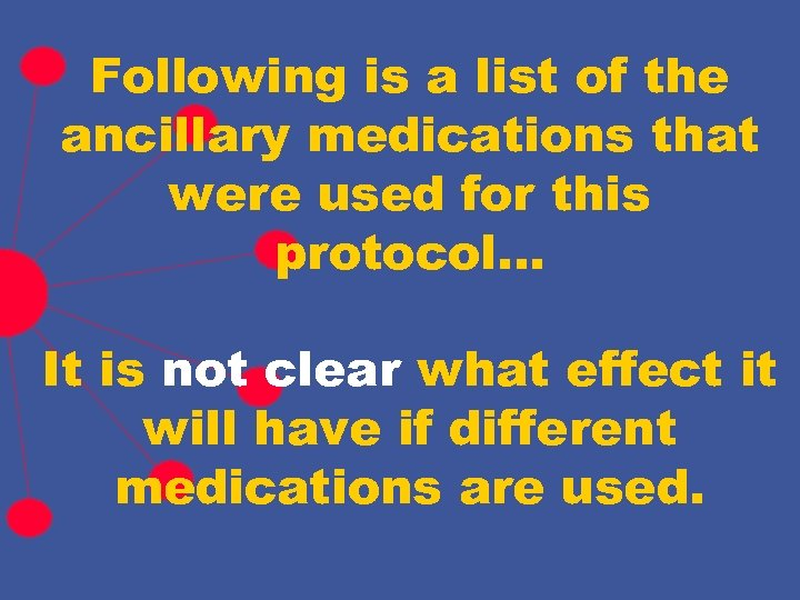 Following is a list of the ancillary medications that were used for this protocol…