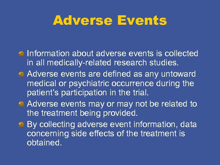 Adverse Events Information about adverse events is collected in all medically-related research studies. Adverse